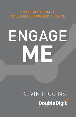 engage-me-strategies-from-the-sales-effectiveness-source-kevin-higgins-doubledigit-sales